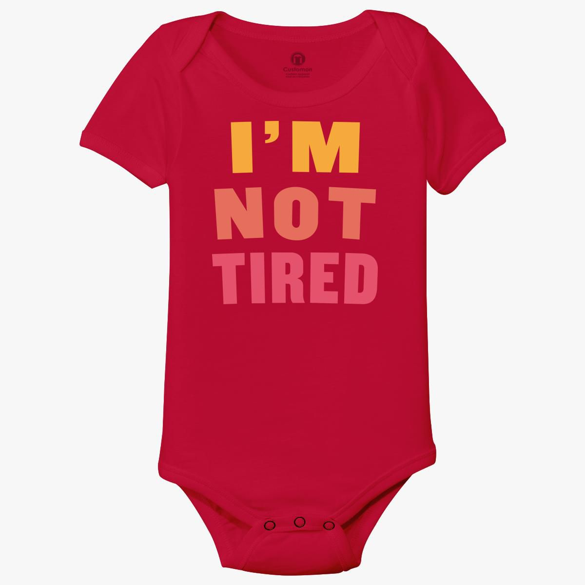 I'm Not Tired Baby Onesies