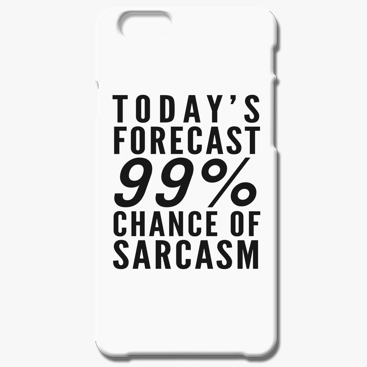 Today's Forecast 99% Chance Of Sarcasm IPhone 6/6S Case