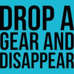 Drop a gear and disappear