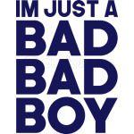 Im Just A Bad Bad Boy