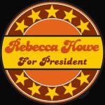 REBECCA HOWE FOR PRESIDENT