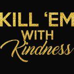 Kill 'em with Kindness- Glitter