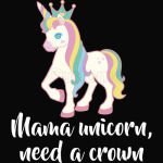 MAMA UNICORN, NEED A CROWN, Unicorn crown