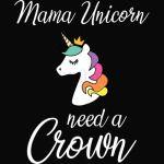 MAMA UNICORN, NEED A CROWN