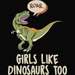 Girls Like Dinosaurs Too, Roar Dinosaurs
