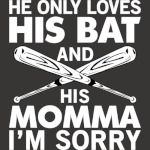 He Only Loves His Bat And His Momma I'm Sorry