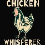 Funny Chicken Whisperer T-Shirt