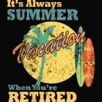 It's Always Summer When You're Retired Funny T-Shirt