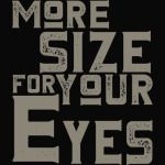 More Size For Your Eyes T-Shirt