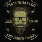 That`s what I do I grow a Beard and I know things t shirt