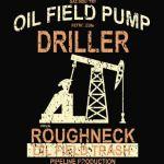 Oil Field Pump Driller T-Shirt