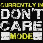 Currently In Don't Care Mode - Funny Humor