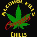 Alcohol kills cannabis chills