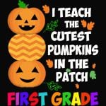 I Teach The Cutest Pumpkins In The Patch First Grade Halloween