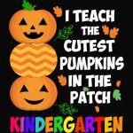 I Teach The Cutest Pumpkins In The Patch Kindergarten Halloween