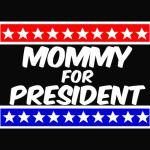 mommy for president