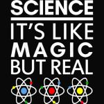 SCIENCE IT'S LIKE MAGIC BUT REAL