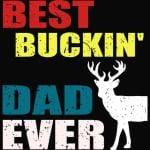 Best Buckin' Dad Ever TShirt Deer Hunting Bucking Father