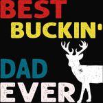 Best  Buckin' Dad Ever Shirt Deer Hunting Bucking Father