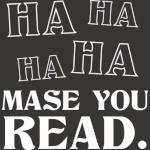 Ha ha ha ha mase you