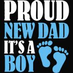 Proud New Dad Its a