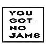 you got no jams 1