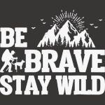 Be Brave Stay Wild