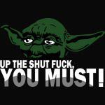 Yoda Up shut fuck