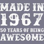 Made In 1967 50 Years Of Being Awesome