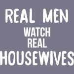 Real Men Watch Real Housewives