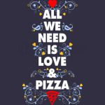 All we need is love and pizza
