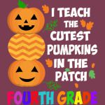 I Teach The Cutest Pumpkins In The Patch Fourth Grade Halloween