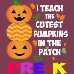 I Teach The Cutest Pumpkins In The Patch Pre-K Halloween