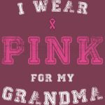 I Wear Pink For My Grandma