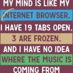 My Mind Is Like My Internet Browser I Have 19 Tabs Open 3 Are Frozen