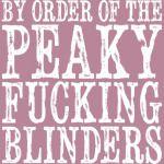 PEAKY FUCKING BLINDERS