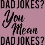 dad jokes you mean