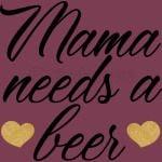 Mama needs a beer