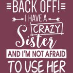 Back Off I Have A Crazy Sister She Has Anger Issues