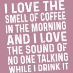 Coffee TShirt I Love The Smell Of Coffee In The Morning