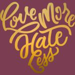Love More Hate Less