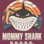 MOMMY SHARK DO DO DO