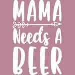 Mama need a Beer
