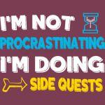I'm not procrastinating