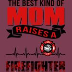 best kind mom raise Firefighter