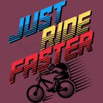 Just Ride Faster
