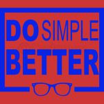 Do Simple Better