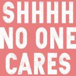 Shhhh No One Cares