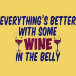 Everything is Better with some Wine In The Belly