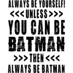 ALWAYS BE YOURSELF UNLESS YOU CAN BE BATMAN - BLACK